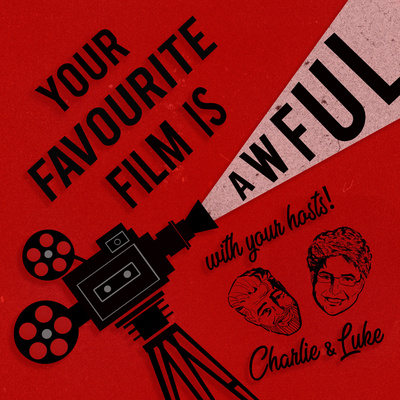 Your Favourite Film is Awful • A podcast on Anchor