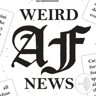 Weird AF News • A podcast on Anchor
