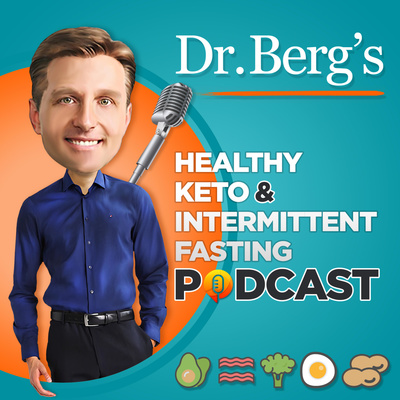Dr. Berg's Healthy Keto and Intermittent Fasting Podcast • A podcast on Anchor