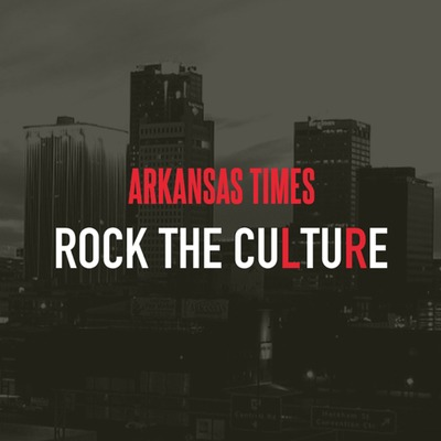Arkansas Times Rock the Culture • A podcast on Anchor