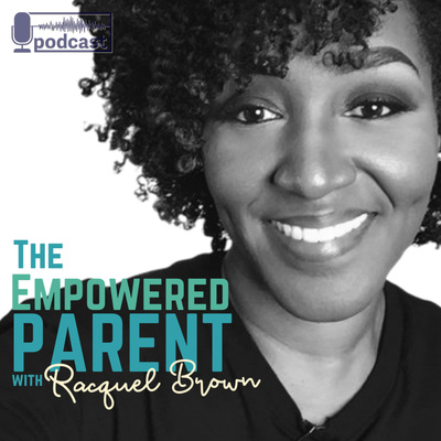 The Empowered Parent Podcast with Racquel Brown