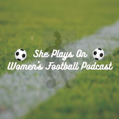 She Plays On - Women's Football Podcast