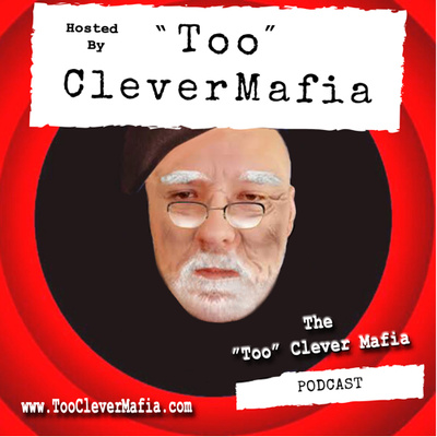 """The """"Too"""" Clever Mafia Podcast"""