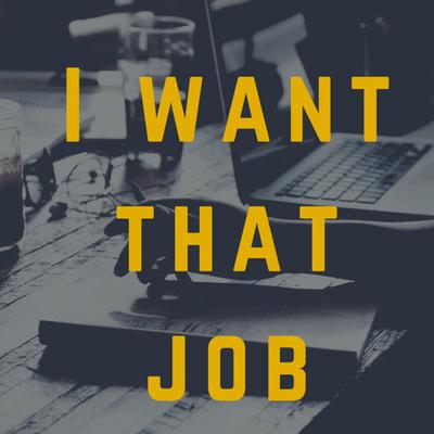 I WANT THAT JOB