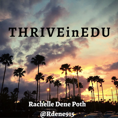 THRIVEinEDU by Rachelle Dene Poth • A podcast on Anchor