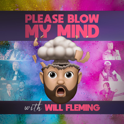 Blow Your Mind.Please Blow My Mind A Podcast On Anchor