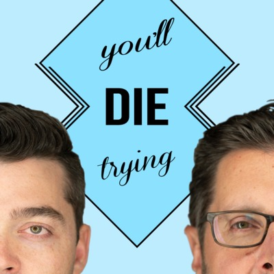 You'll Die Trying • A podcast on Anchor