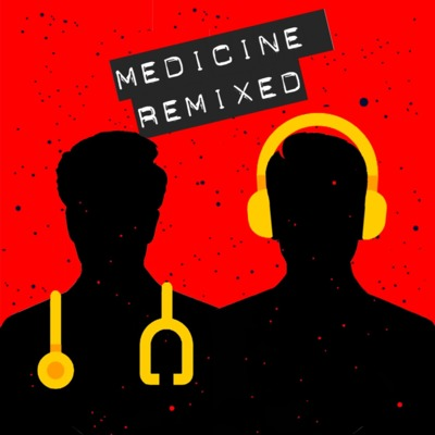 Medicine ReMixed • A podcast on Anchor