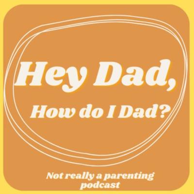 Hey Dad How Do I Dad?