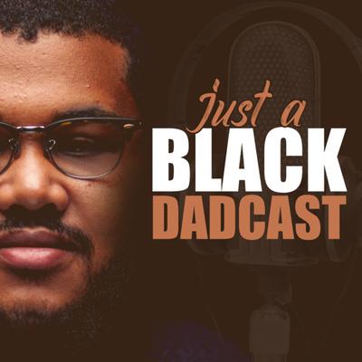 Just A Black DadCast