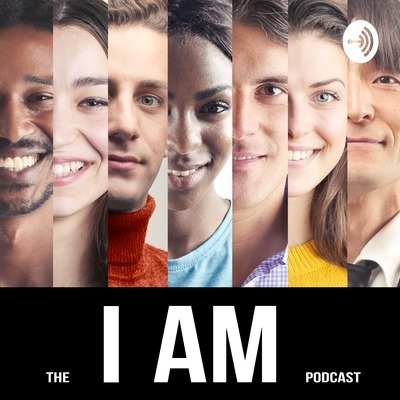 The I Am Podcast • A podcast on Anchor