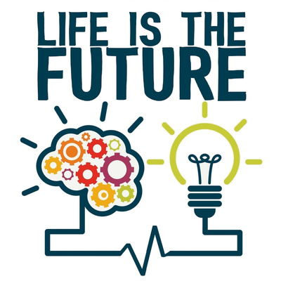 Life Is The Future • A podcast on Anchor