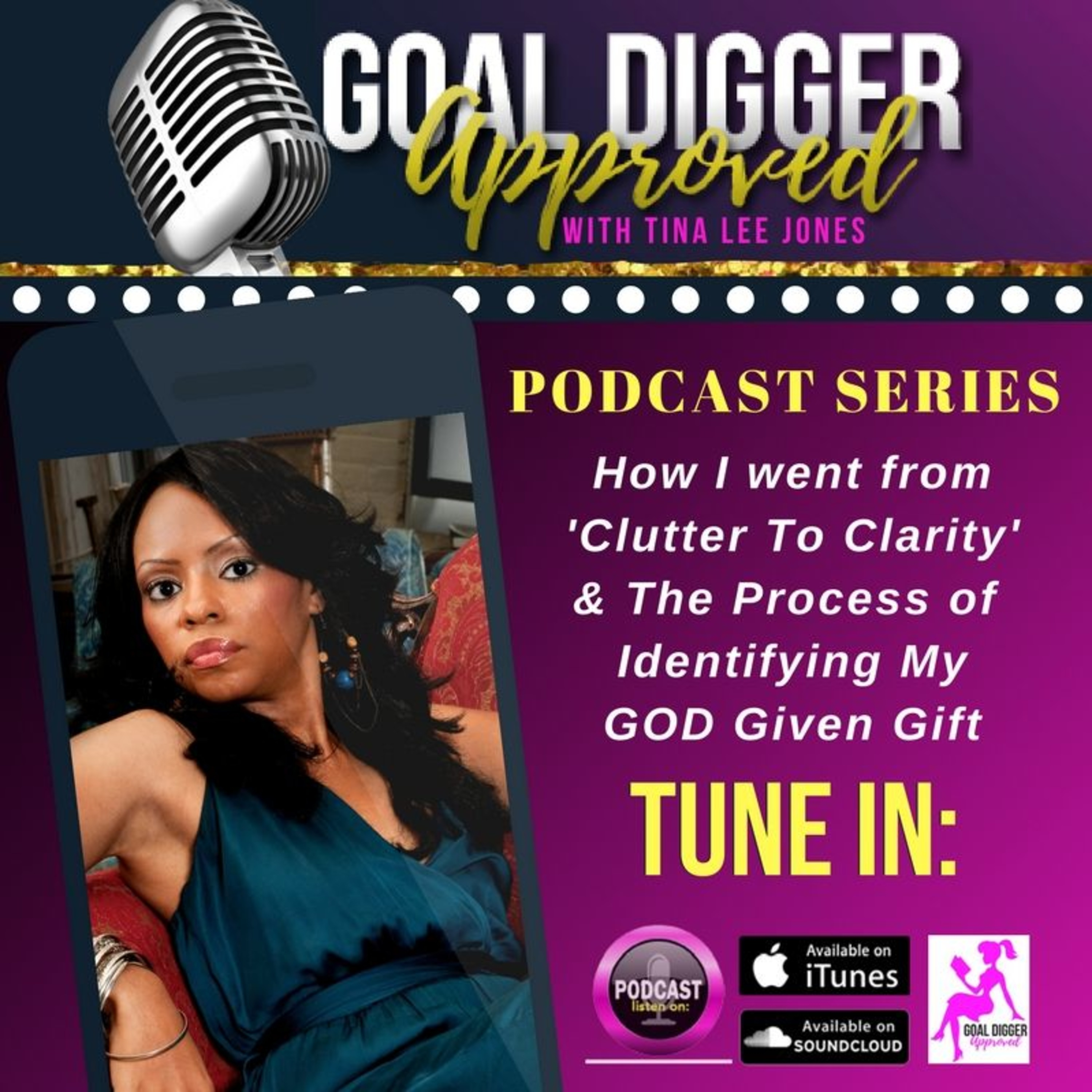 18: TINA LEE JONES-How I Went Frm Clutter To Clarity & The Process of Identifying My GOD Given Gift