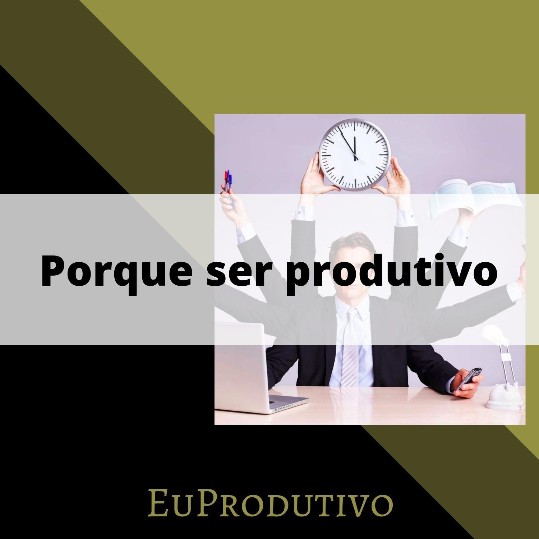 #1 - Porque ser produtivo
