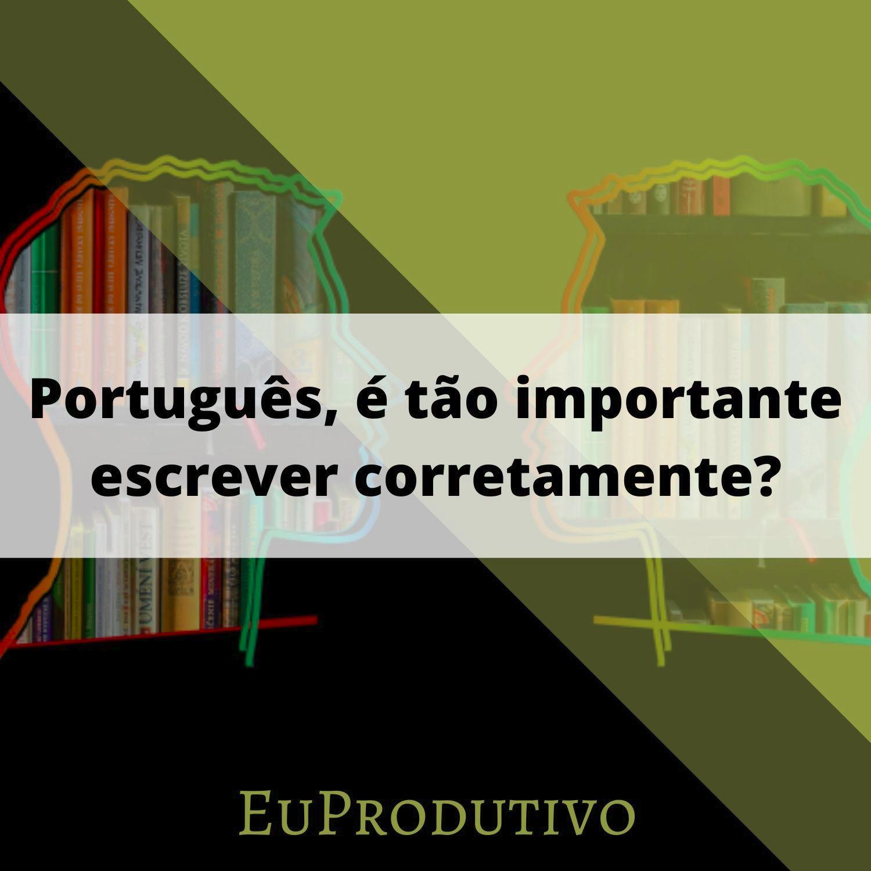 #11 - Português, é tão importante escrever corretamente?