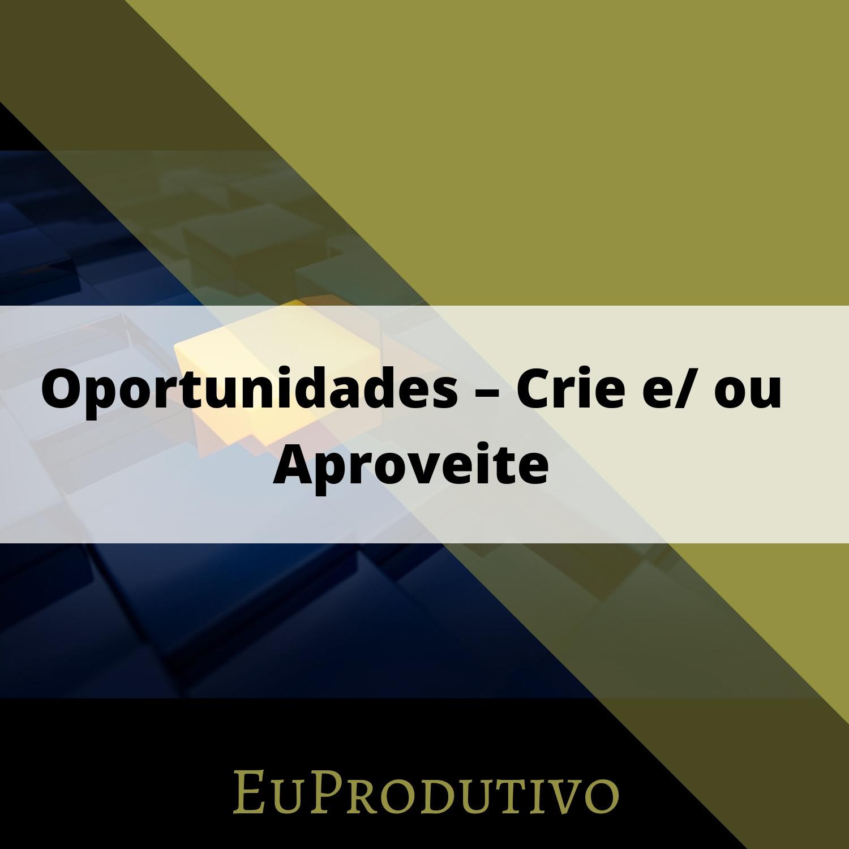 #9 - Oportunidades – Crie e/ ou Aproveite