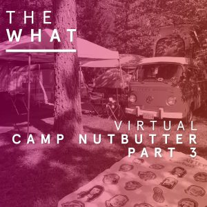Virtual Camp Nutbutter Part 3