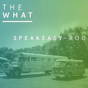 Speakeasy-Roo with Roo Bus and Special Guests