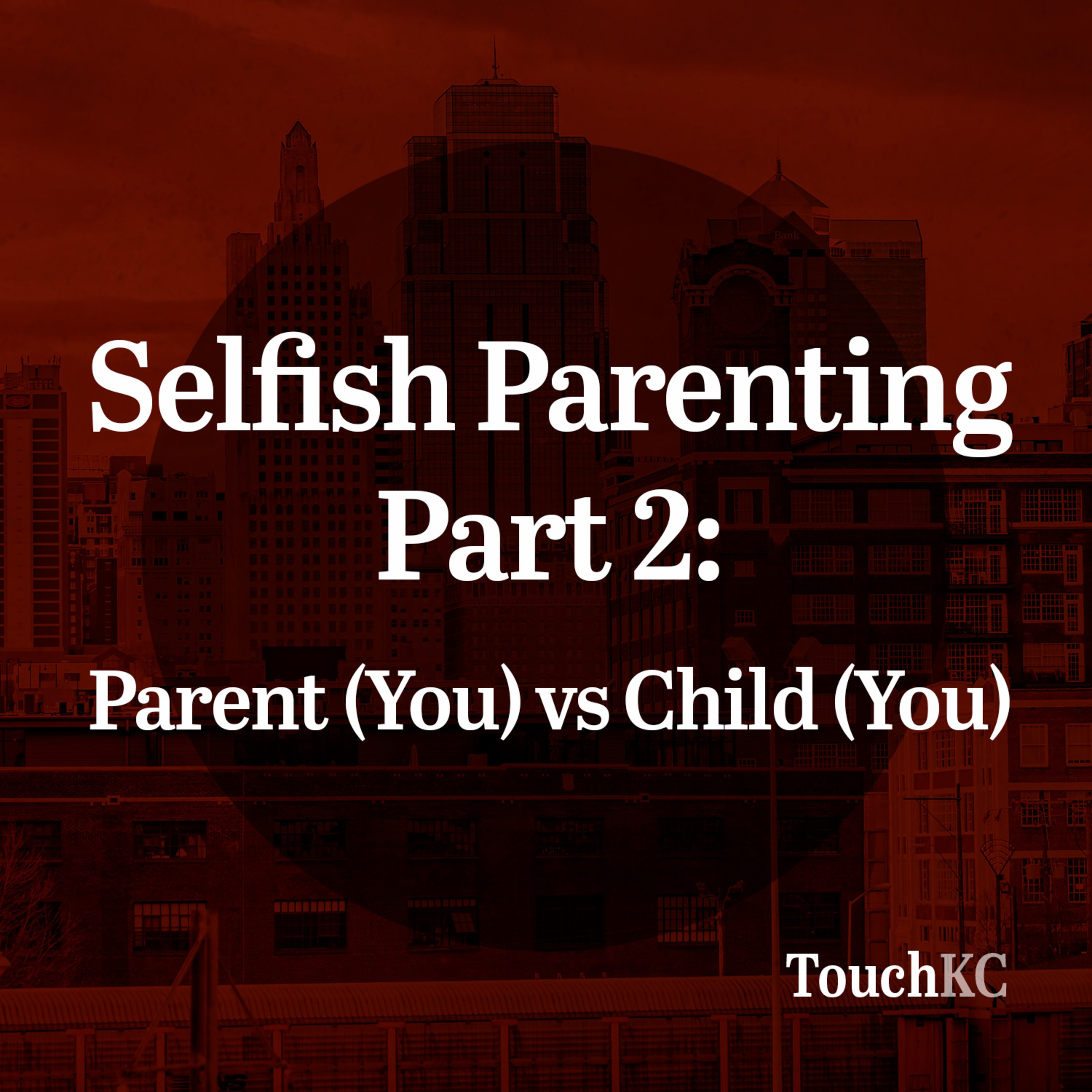 EP08 - Selfish Parenting Part 2: Parent (you) vs Child (you)