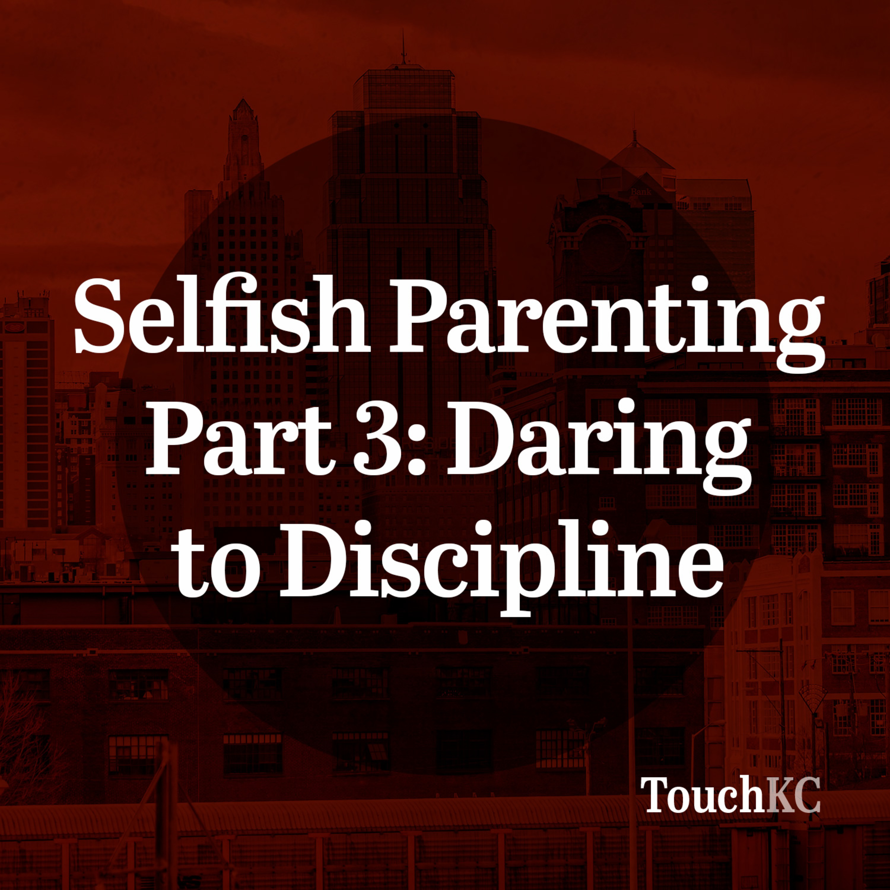 EP09 - Selfish Parenting Part 3: Daring to Discipline