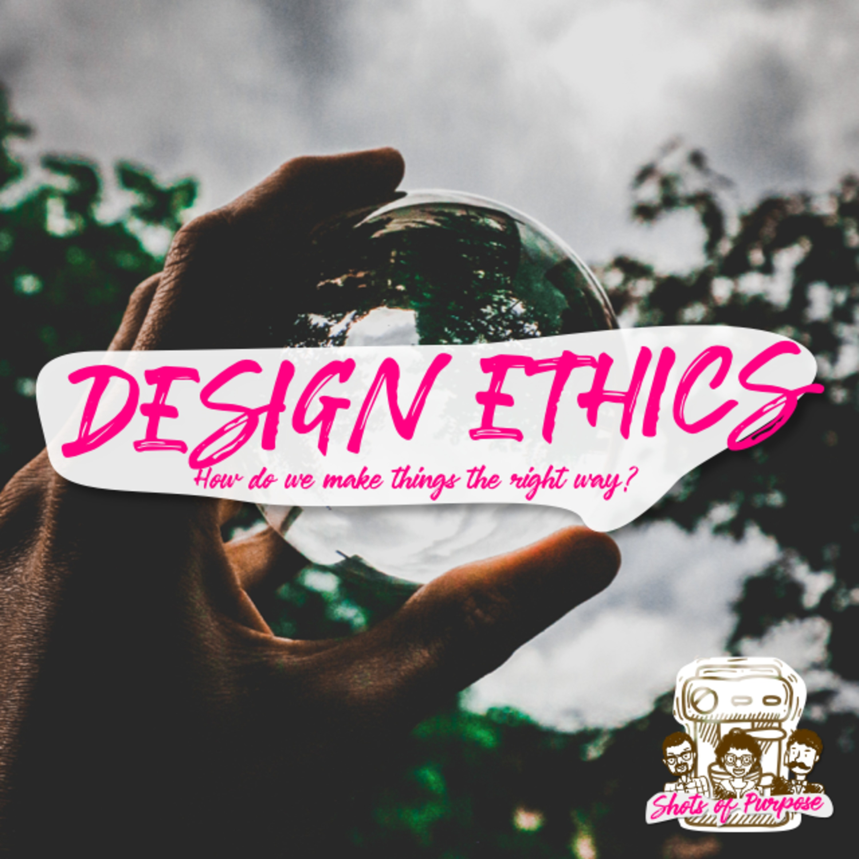 Design Ethics. How do we make things the right way?