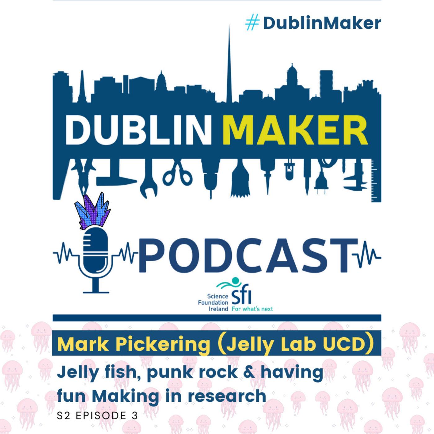 The Dublin Maker Podcast S2E3: Jellyfish, punk microscopy & Making with Mark Pickering (Jellylab UCD)