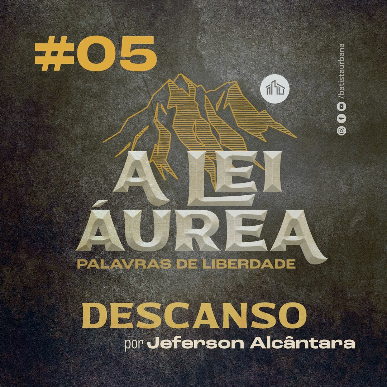 A Lei Áurea | #05 Descanso | Jeferson Alcântara