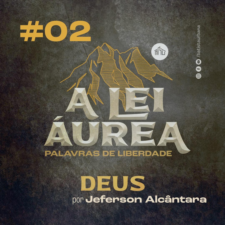 A Lei Áurea | #02 Deus | Jeferson Alcântara