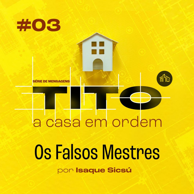 Tito   #03 Os Falsos Mestres   Isaque Sicsú