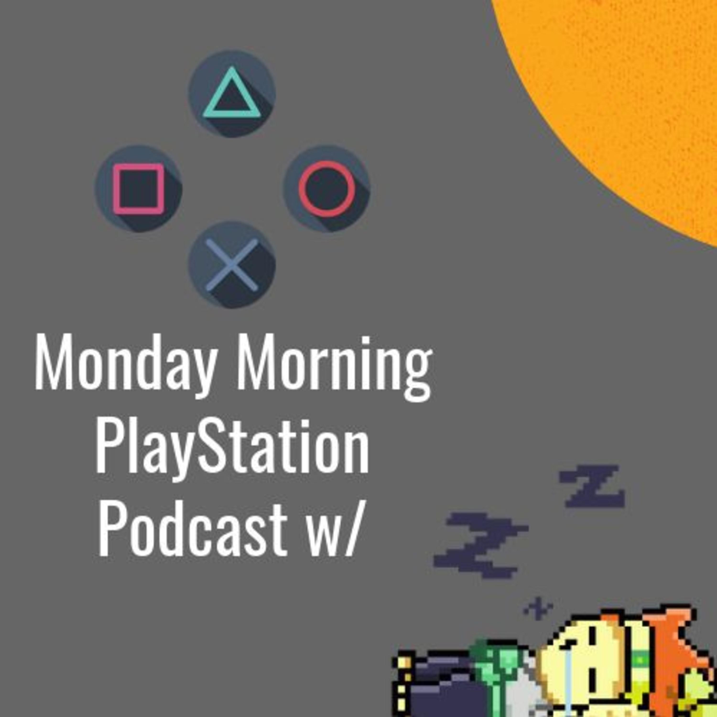 I'M BACK | the Monday Morning Playstation Podcast W/ Dylan Lepore Ep. 17