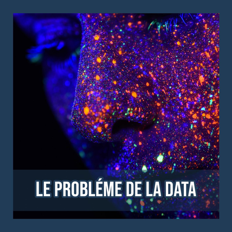 Le problème de la data