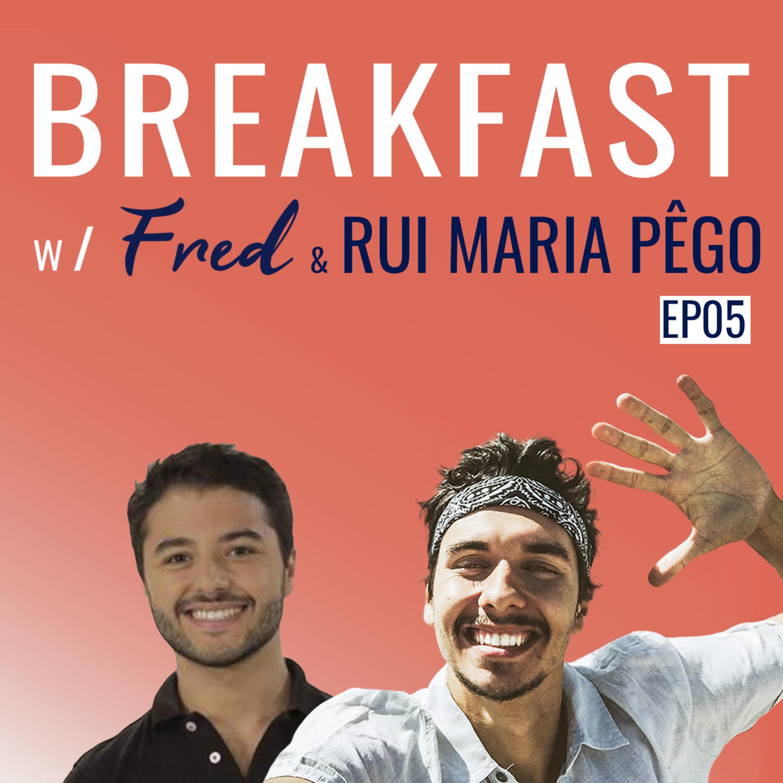 TRAÇAR O NOSSO PRÓPRIO CAMINHO   Breakfast w/Fred & RUI MARIA PÊGO
