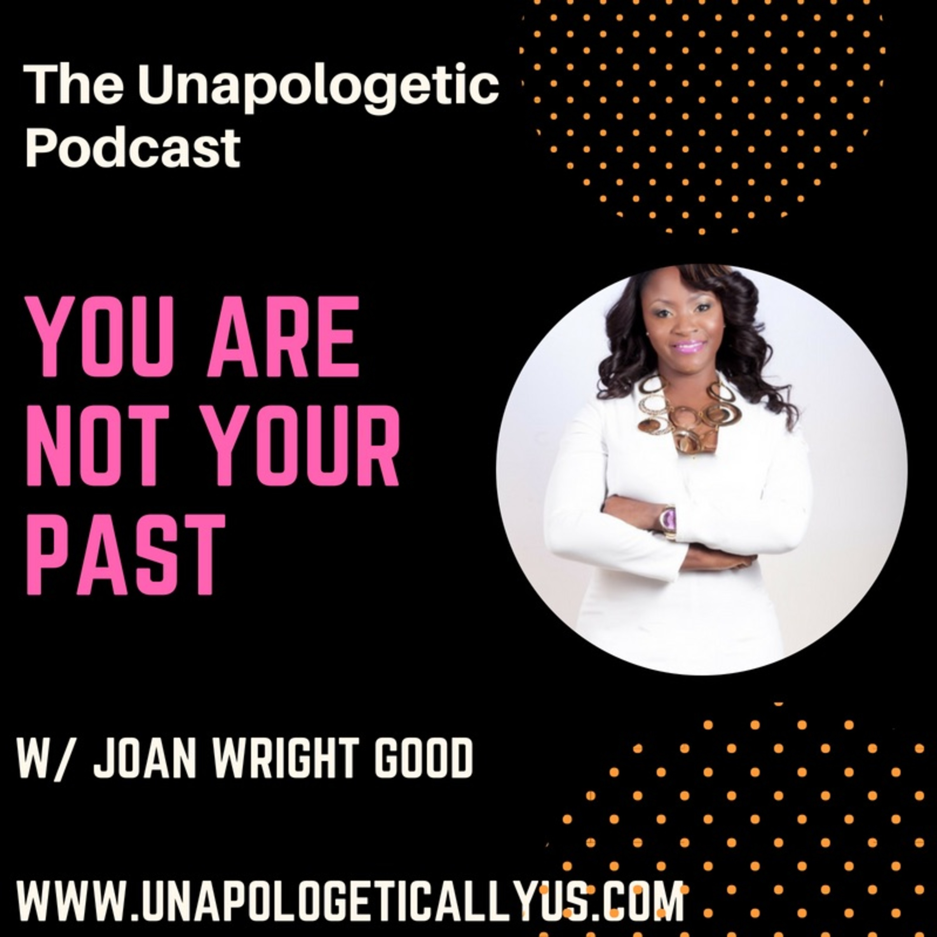 Episode 43: You Are Not Your Past w/ Minister Joan Wright Good