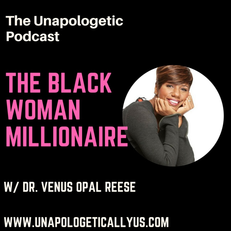 Episode 44: The Black Woman Millionaire w/ Dr. Venus Opal Reese