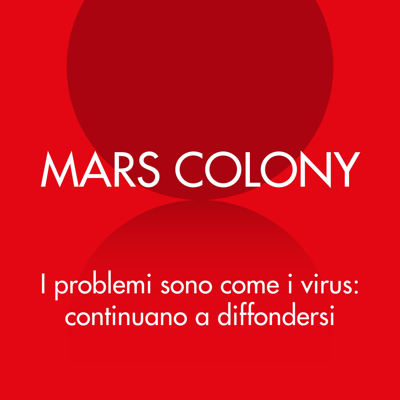 Mars Colony: I problemi sono come i virus: continuano a diffondersi