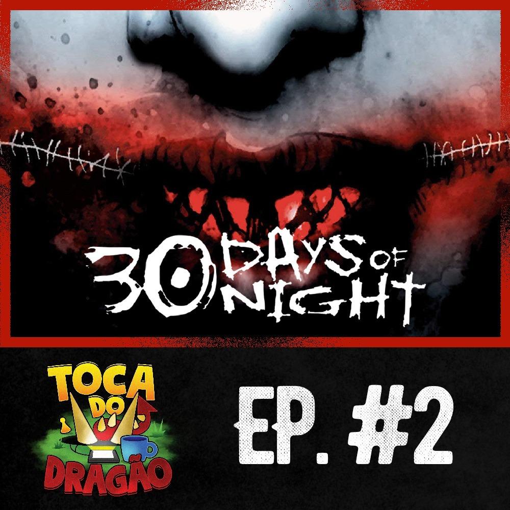 TDD EP #2 | 30 Dias de Noite e O que houve com os Vampiros?