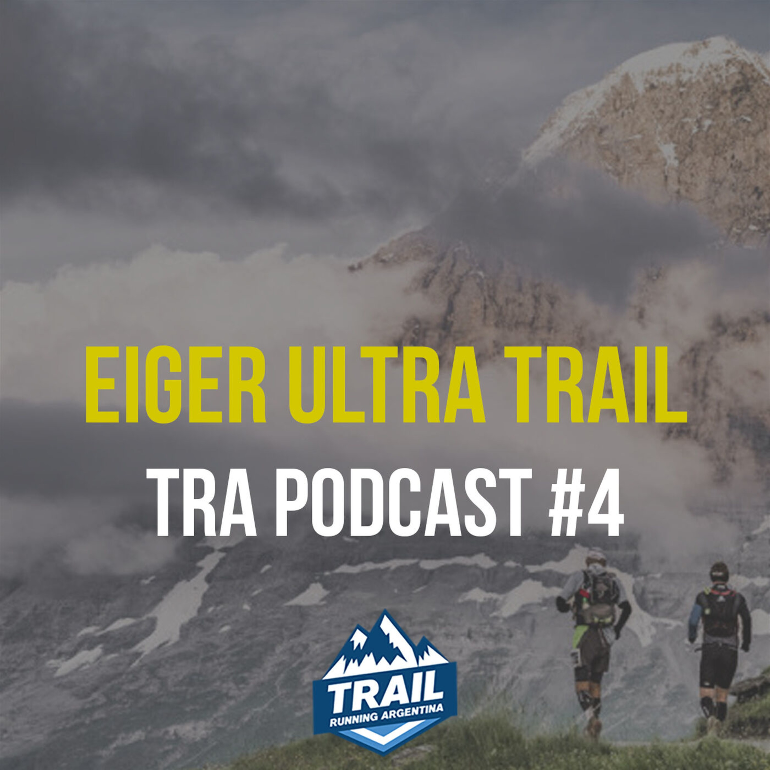 Eiger Ultra Trail | TRA Podcast #4