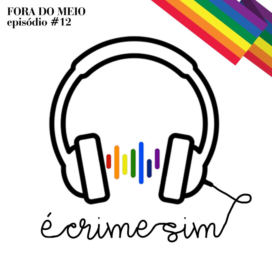 #012 É Crime Sim feat. Paulo Iotti e Bicha da Justiça