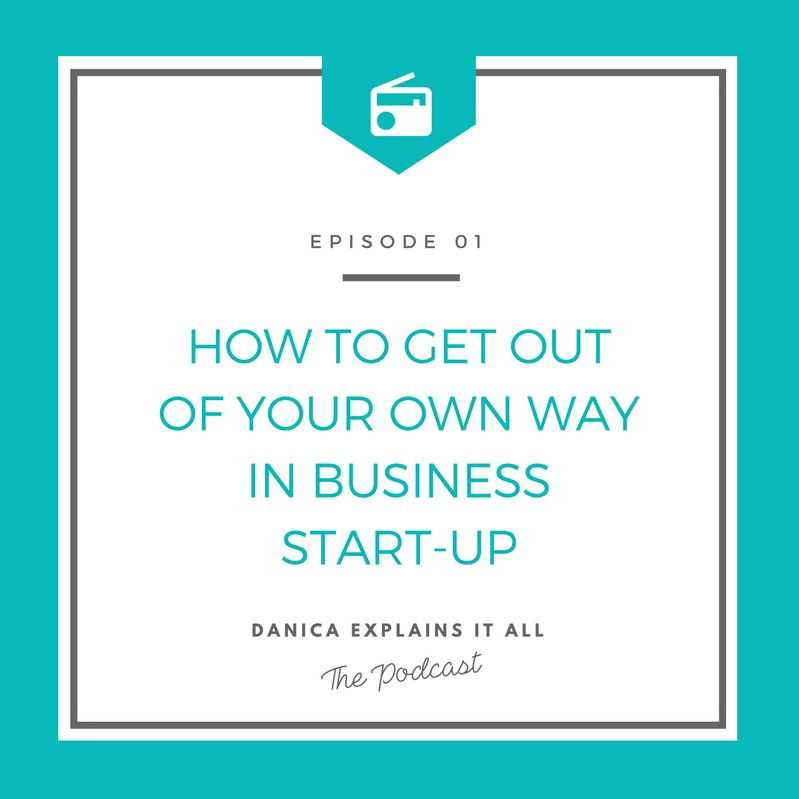 Ep 1 How To Get Out Of Your Own Way In Business Start-Up