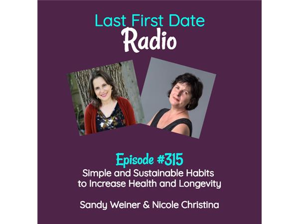 Last First Date Radio - #315: Simple and Sustainable Habits to Increase Health and Longevity