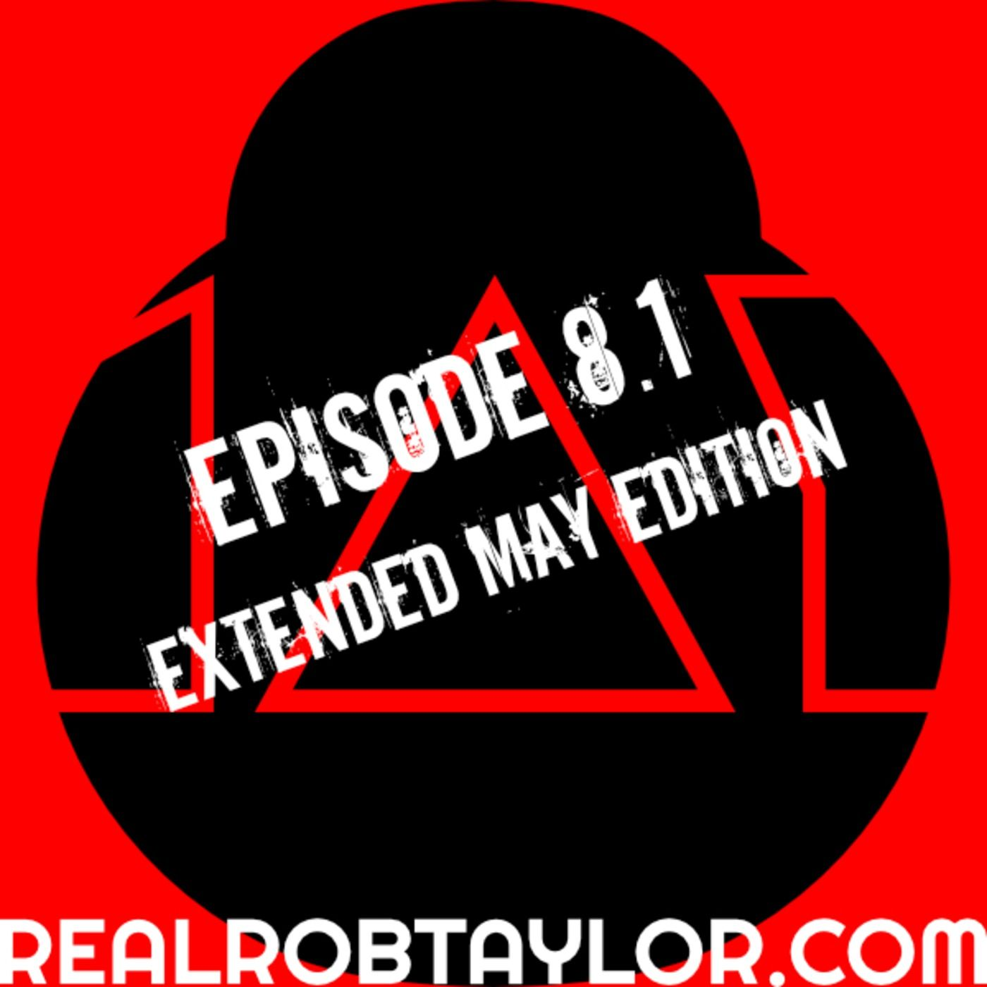 The Real Rob Taylor Ep.8.1 | EXTENDED MAY EDITION