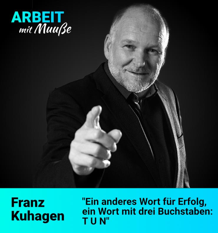 #12 Ein anderes Wort für Erfolg: TUN – Franz Kuhagen
