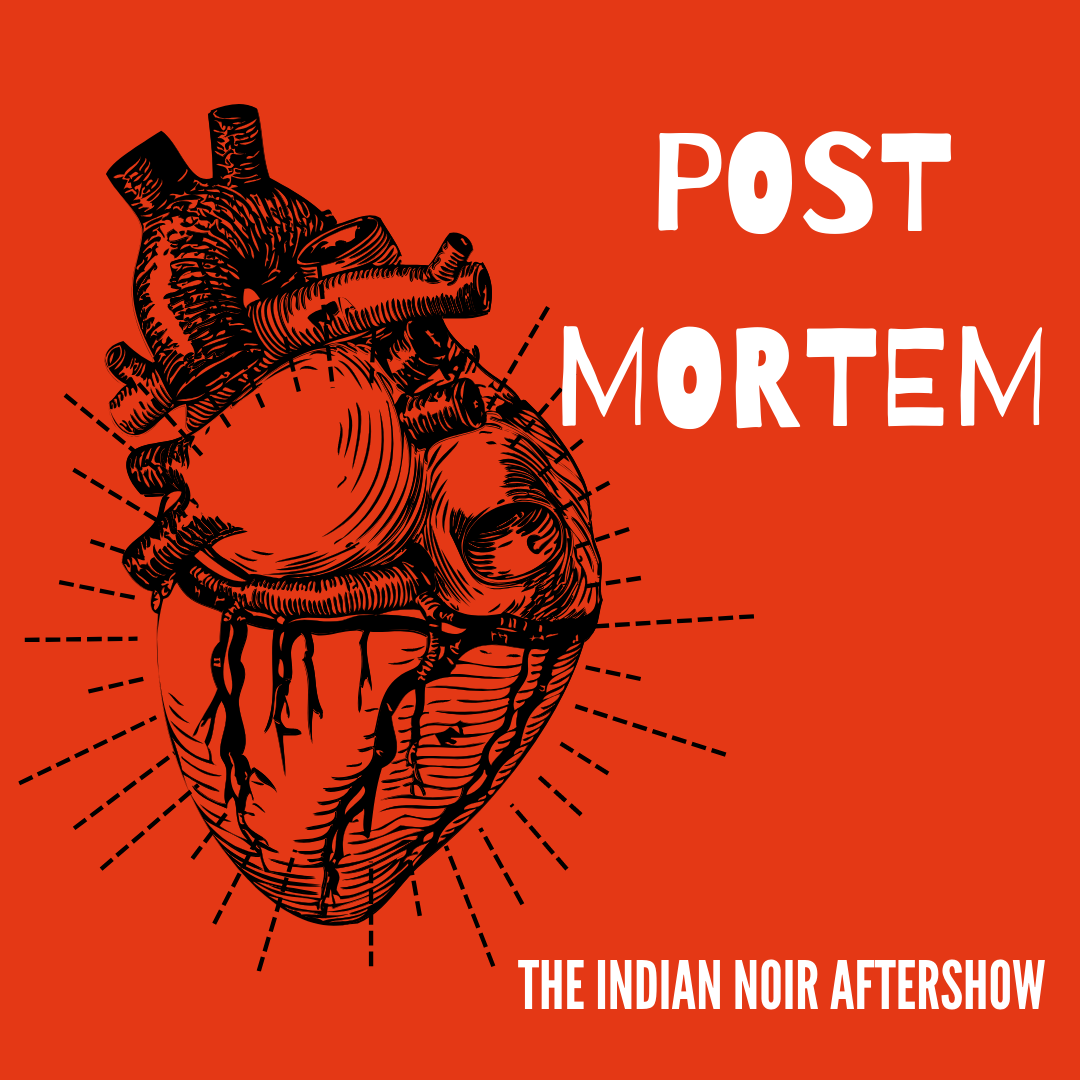 e4 Post Mortem - The Indian Noir Aftershow