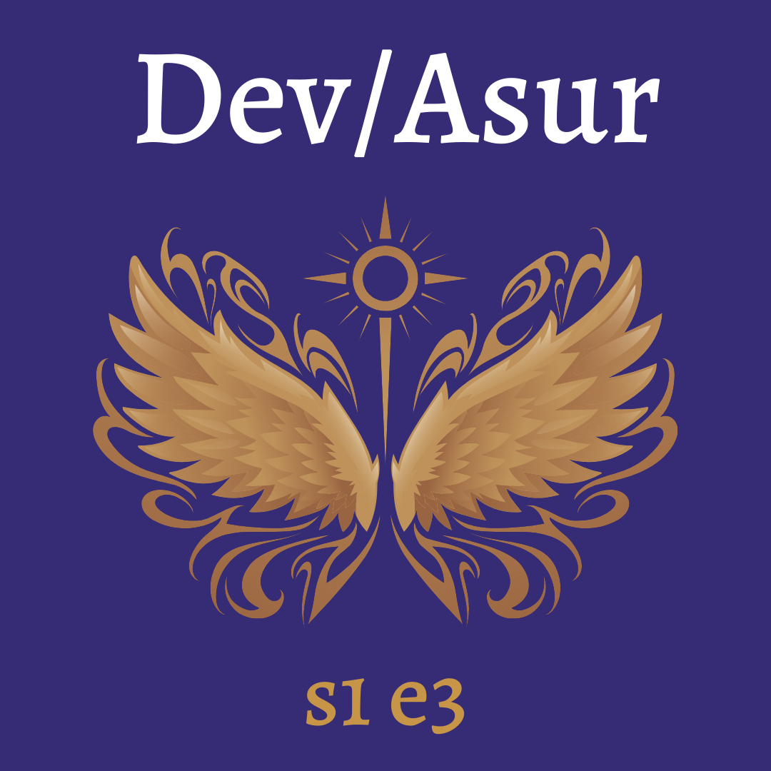 s1e3 Dev/Asur (Indian Mithya Fantasy)