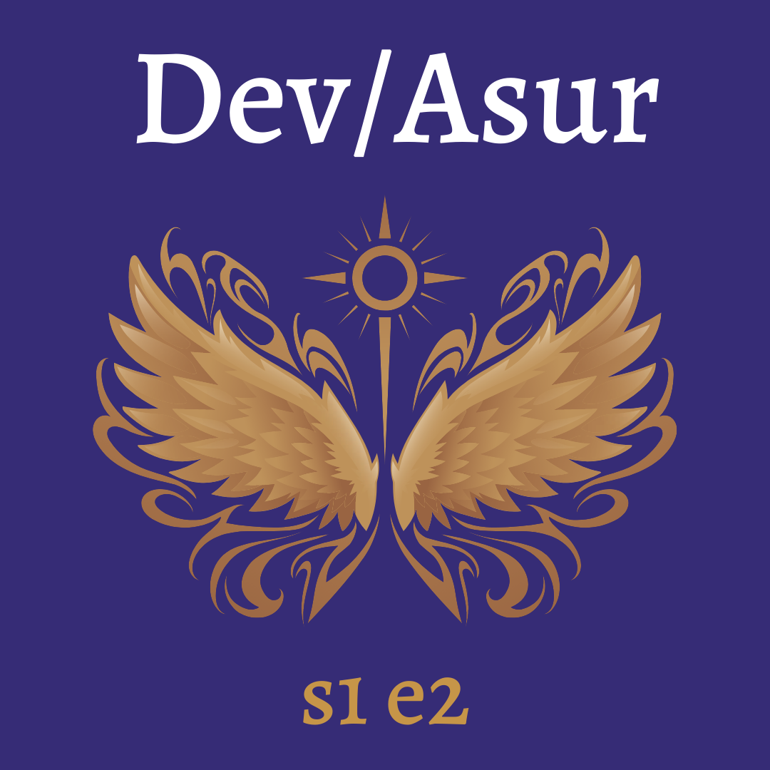 s1e2 Dev/Asur (Indian Mithya Fantasy)