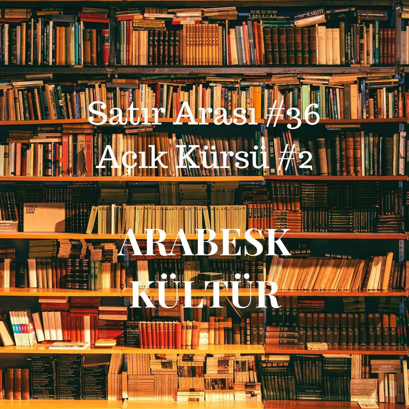#36 Açık Kürsü #2: Arabesk Kültür