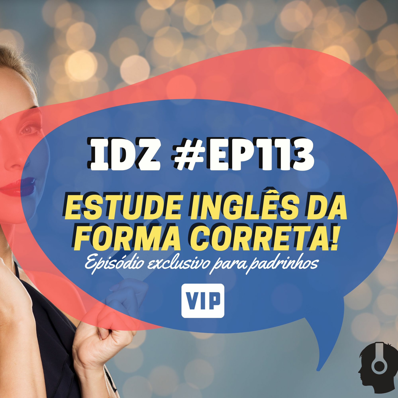 IDZ #113 - Estude Inglês da forma correta [Ep. Exclusivo para padrinhos]