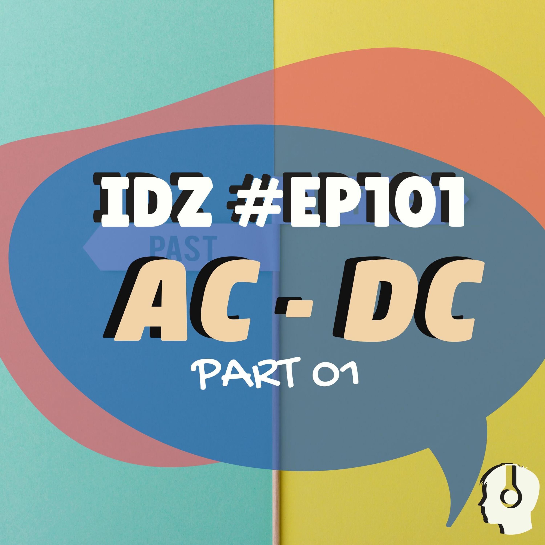 IDZ #101 - AC - DC [Parte 1]