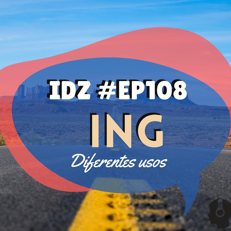 IDZ #108 - ING [Os diferentes usos]