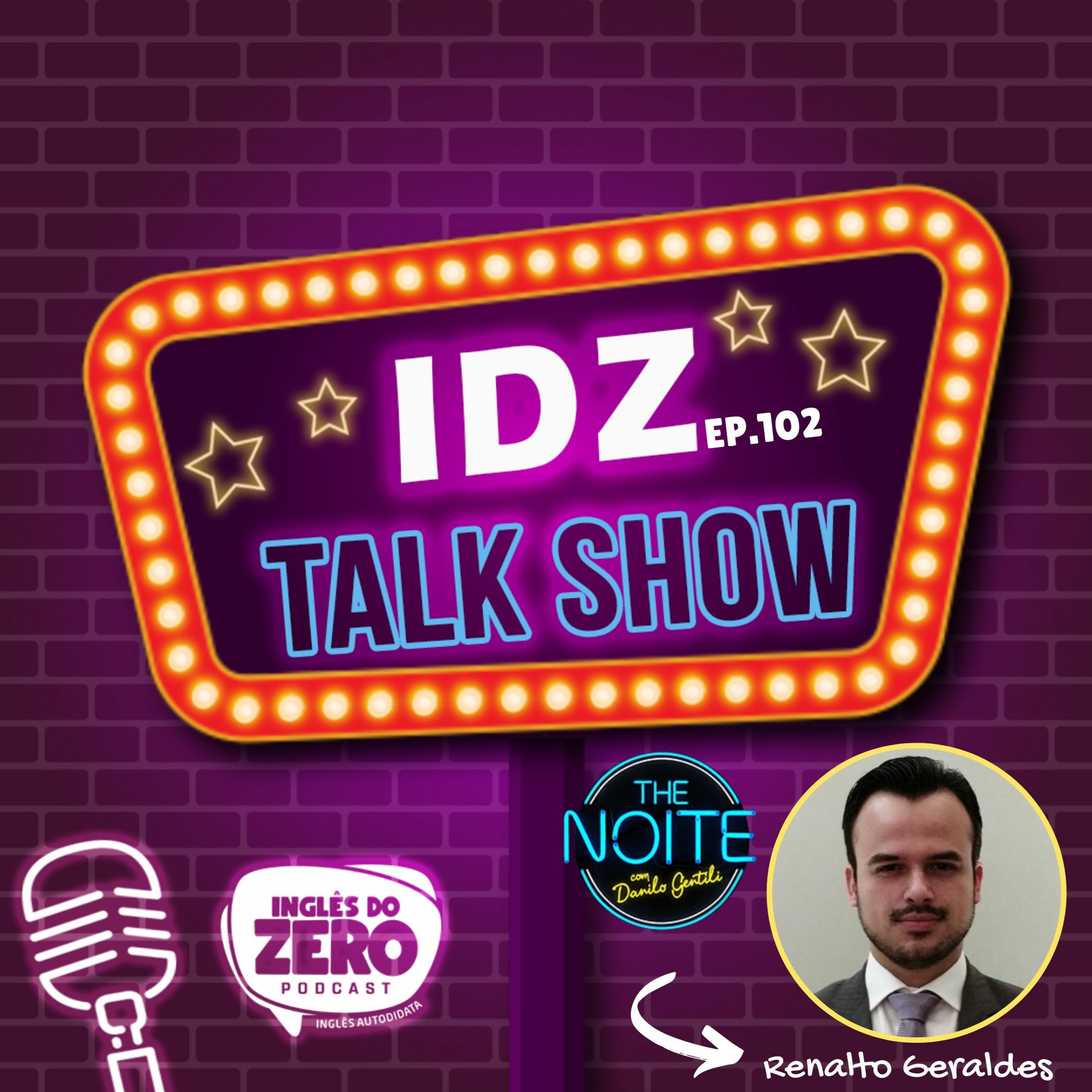IDZ #102 - IDZ TALKSHOW #03 - RENATO GERALDES Intérprete do The Noite